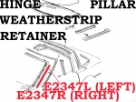 E2347R RETAINER-WEATHERSTRIP-HINGE PILLAR-COUPE AND CONVERTIBLE-RIGHT-84-96